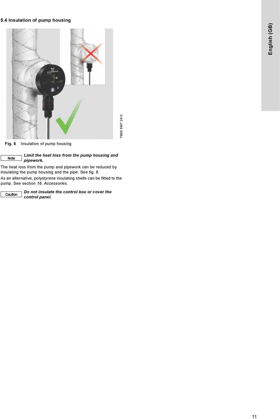 The heat loss from the pump and pipework can be reduced by insulating the pump housing and the pipe. See fig.