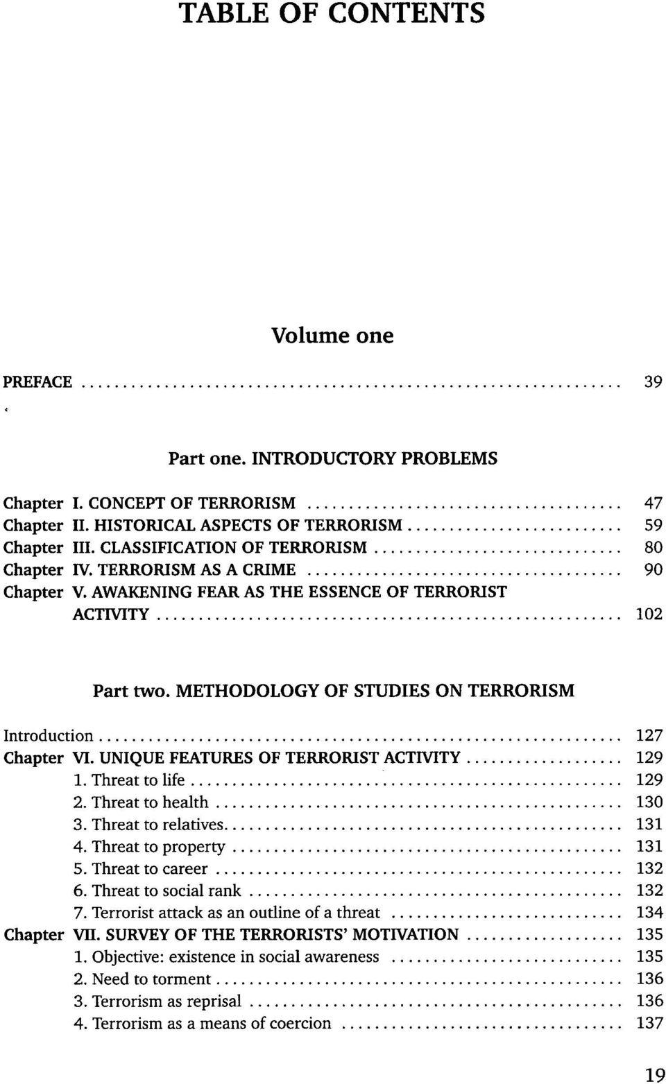METHODOLOGY OF STUDIES ON TERRORISM Introduction 127 Chapter VI. UNIQUE FEATURES OF TERRORIST ACTIVITY 129 1. Threat to life 129 2. Threat to health 130 3. Threat to relatives 131 4.