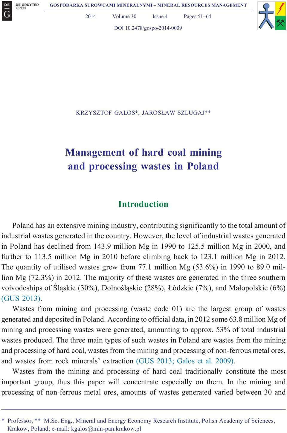 significantly to the total amount of industrial wastes generated in the country. However, the level of industrial wastes generated in Poland has declined from 143.9 million Mg in 1990 to 125.