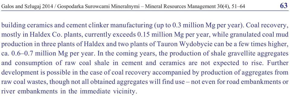15 million Mg per year, while granulated coal mud production in three plants of Haldex and two plants of Tauron Wydobycie can be a few times higher, ca. 0.6 0.7 million Mg per year.