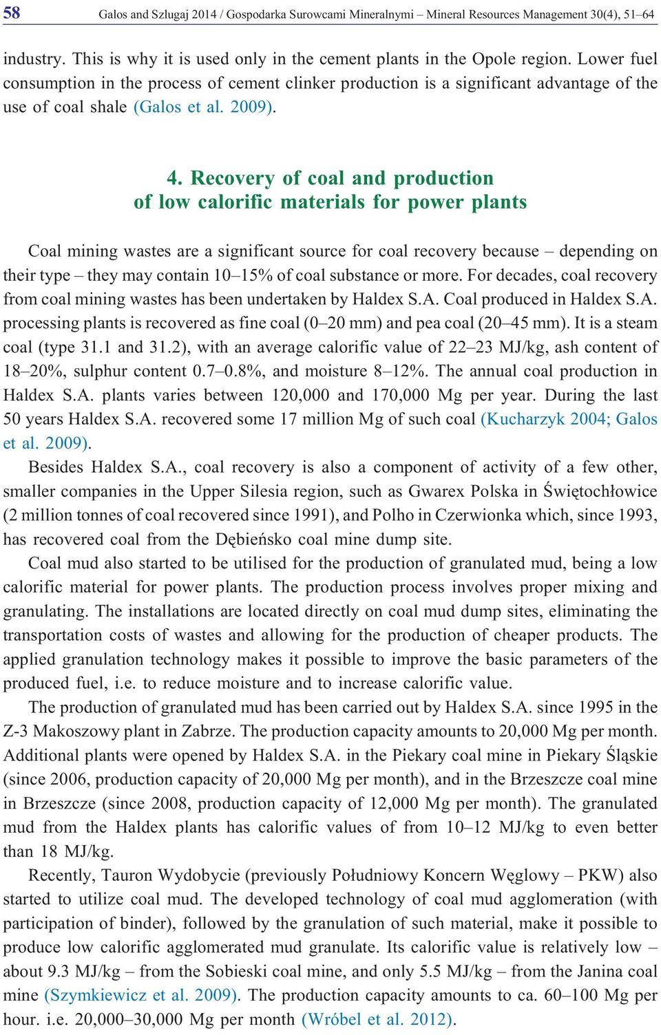 Recovery of coal and production of low calorific materials for power plants Coal mining wastes are a significant source for coal recovery because depending on their type they may contain 10 15% of