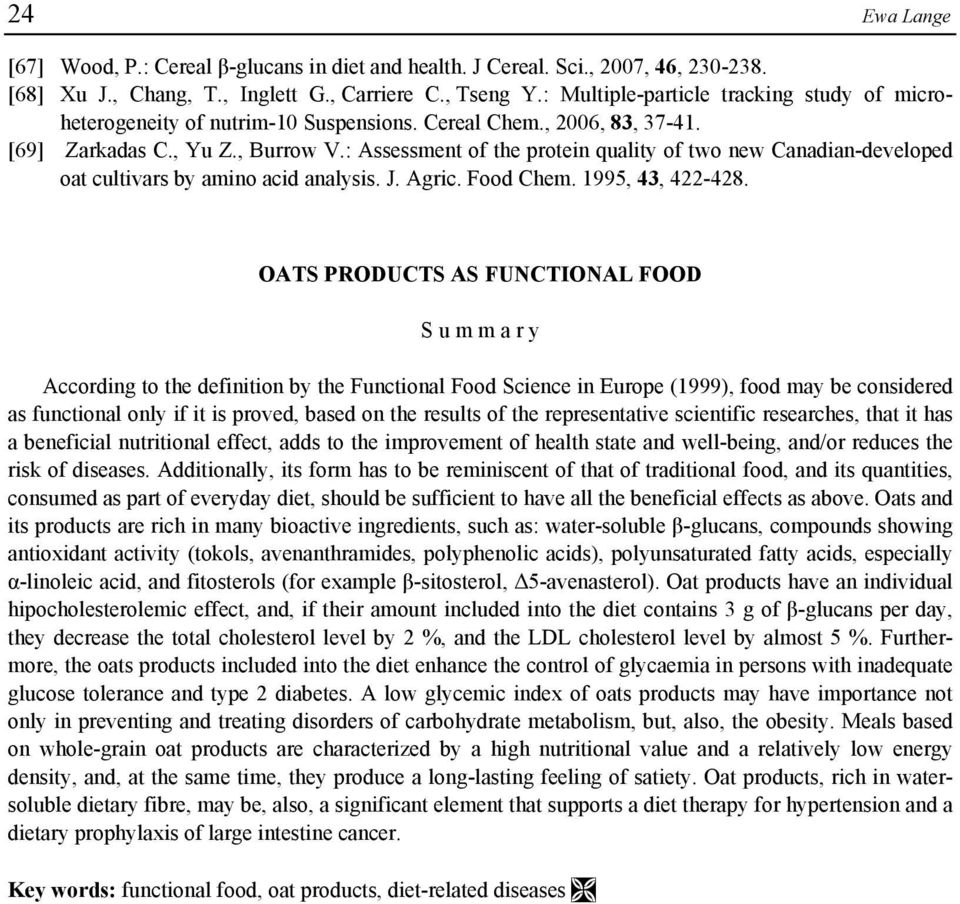 : Assessment of the protein quality of two new Canadian-developed oat cultivars by amino acid analysis. J. Agric. Food Chem. 1995, 43, 422-428.