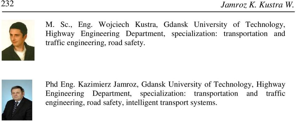 specialization: transportation and traffic engineering, road safety. Phd Eng.