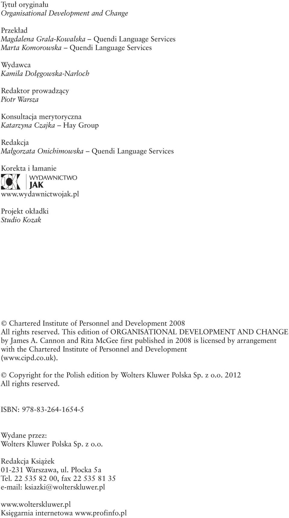 pl Projekt okładki Studio Kozak Chartered Institute of Personnel and Development 2008 All rights reserved. This edition of ORGANISATIONAL DEVELOPMENT AND CHANGE by James A.