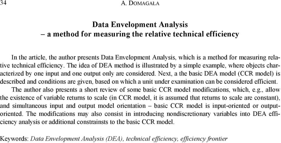 Next, a the basic DEA model (CCR model) is described and conditions are given, based on which a unit under examination can be considered efficient.