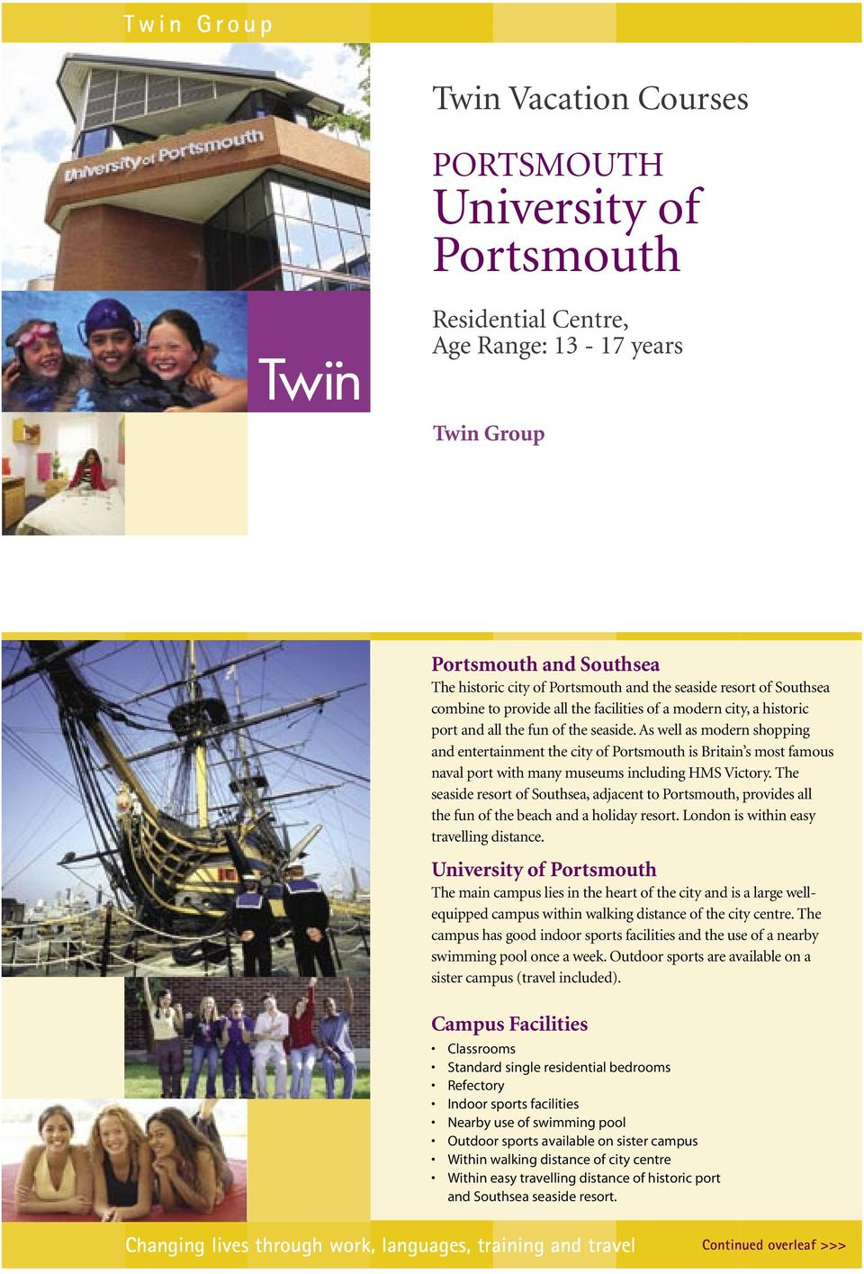 As well as modern shopping and entertainment the city of Portsmouth is Britain s most famous naval port with many museums including HMS Victory.