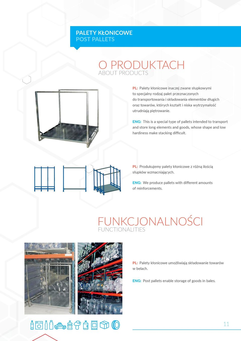 ENG: This is a special type of pallets intended to transport and store long elements and goods, whose shape and low hardiness make stacking difficult.
