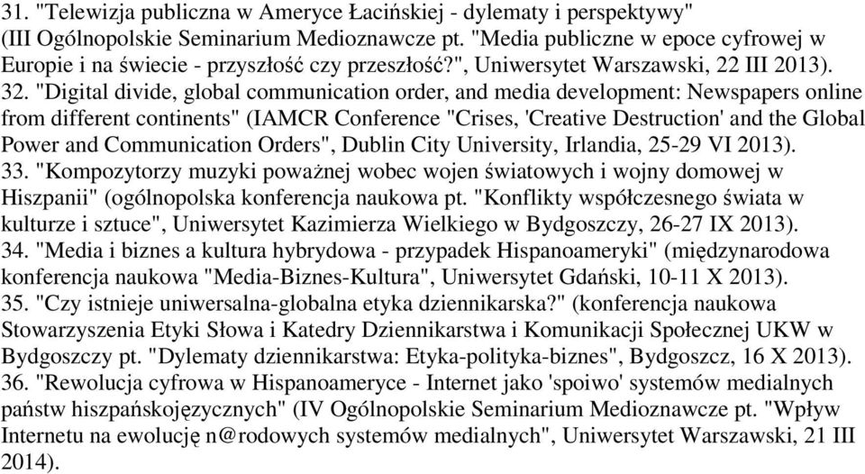 """Digital divide, global communication order, and media development: Newspapers online from different continents"" (IAMCR Conference ""Crises, 'Creative Destruction' and the Global Power and"