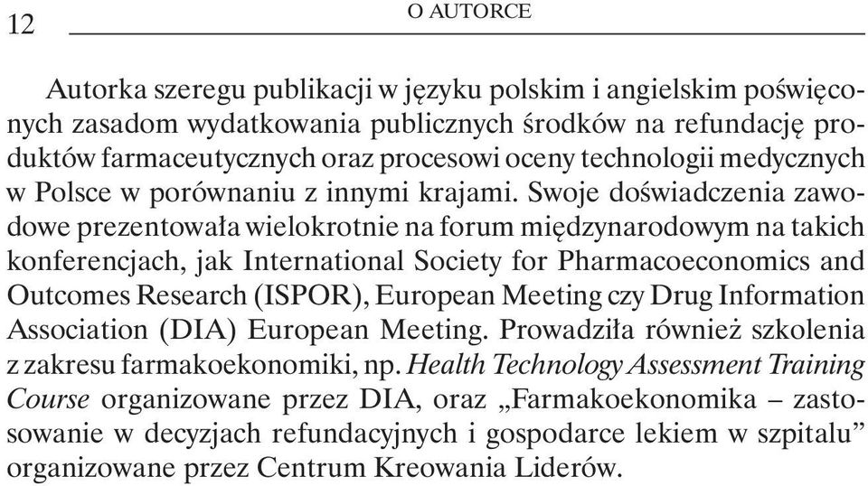 Swoje doświadczenia zawodowe prezentowała wielokrotnie na forum międzynarodowym na takich konferencjach, jak International Society for Pharmacoeconomics and Outcomes Research (ISPOR), European