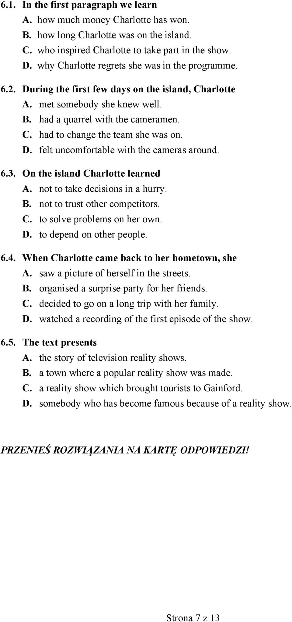 D. felt uncomfortable with the cameras around. 6.3. On the island Charlotte learned A. not to take decisions in a hurry. B. not to trust other competitors. C. to solve problems on her own. D.