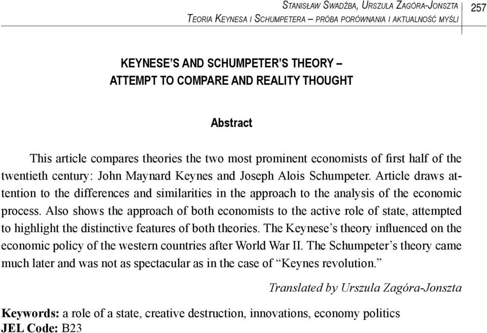Article draws attention to the differences and similarities in the approach to the analysis of the economic process.