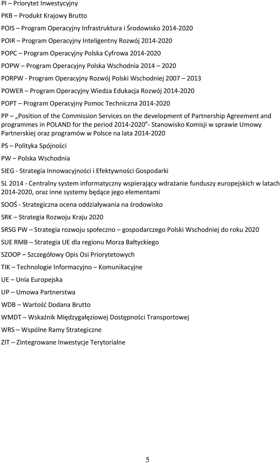 Operacyjny Pomoc Techniczna 2014 2020 PP Position of the Commission Services on the development of Partnership Agreement and programmes in POLAND for the period 2014 2020 Stanowisko Komisji w sprawie