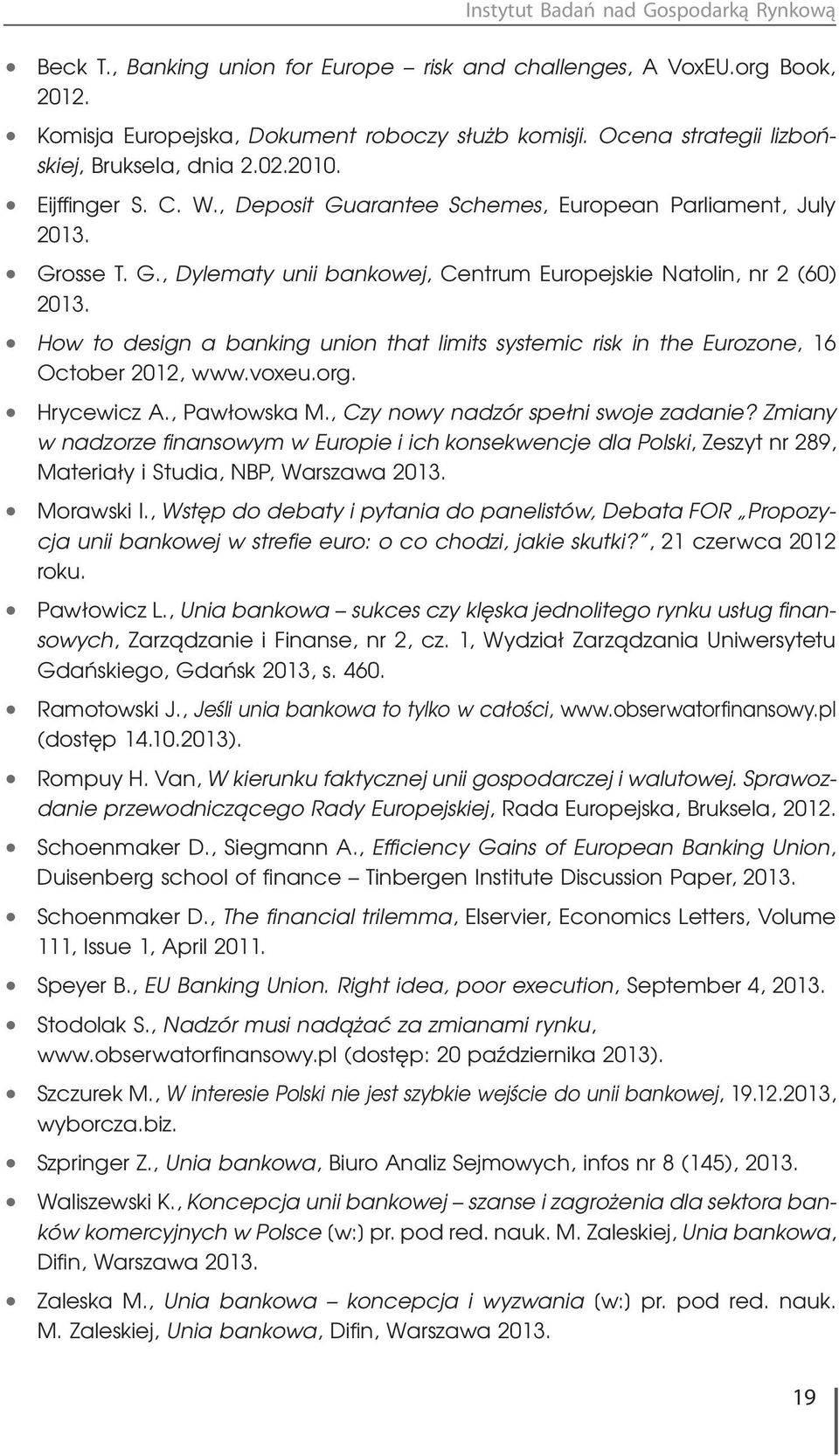 How to design a banking union that limits systemic risk in the Eurozone, 16 October 2012, www.voxeu.org. Hrycewicz A., Pawłowska M., Czy nowy nadzór spełni swoje zadanie?