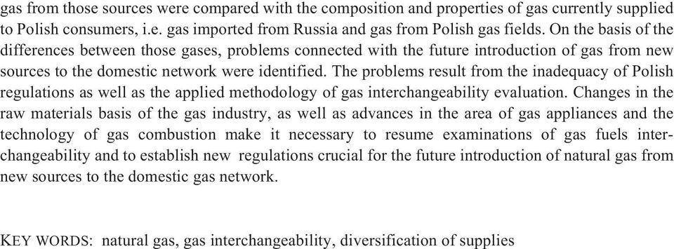 The problems result from the inadequacy of Polish regulations as well as the applied methodology of gas interchangeability evaluation.