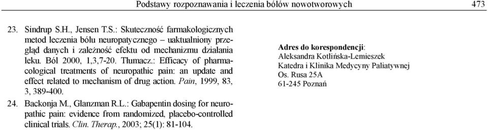 Ból 2000, 1,3,7-20. Tłumacz.: Efficacy of pharmacological treatments of neuropathic pain: an update and effect related to mechanism of drug action. Pain, 1999, 83, 3, 389-400.