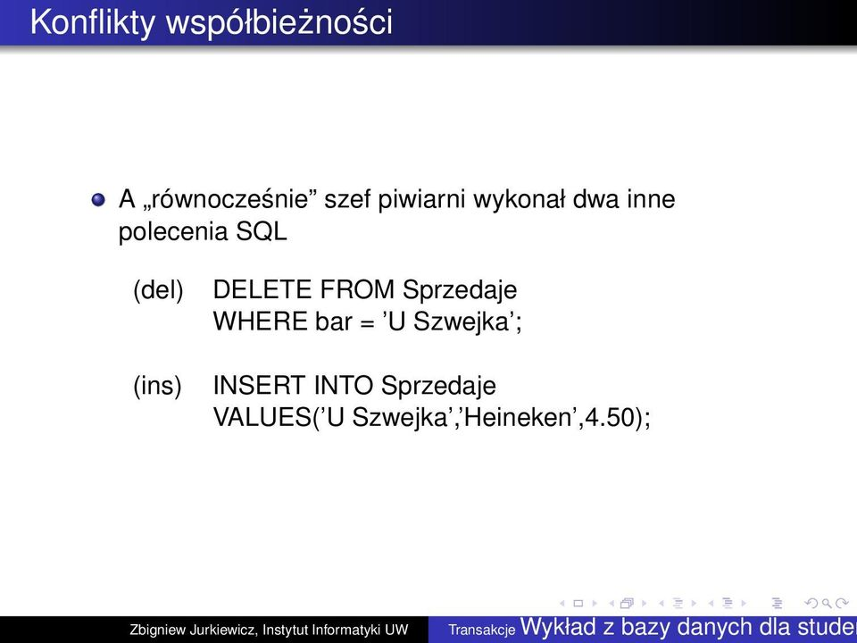 (ins) DELETE FROM Sprzedaje WHERE bar = U Szwejka