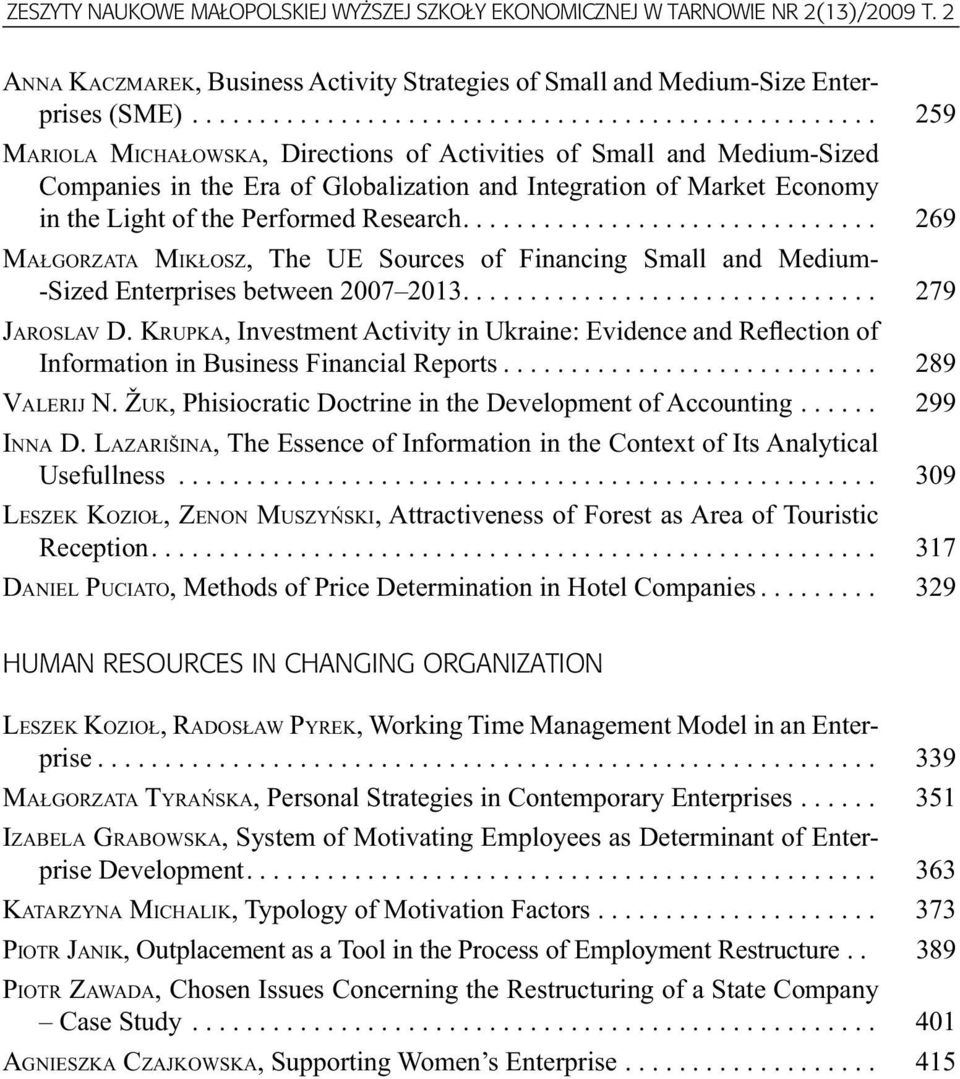 .............................. 269 MAŁGORZATA MIKŁOSZ, The UE Sources of Financing Small and Medium- -Sized Enterprises between 2007 2013............................... 279 JAROSLAV D.
