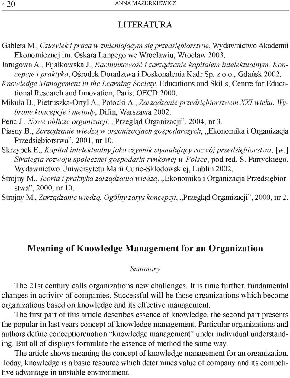 Knowledge Management in the Learning Society, Educations and Skills, Centre for Educational Research and Innovation, Paris: OECD 2000. Mikuła B., Pietruszka-Ortyl A., Potocki A.