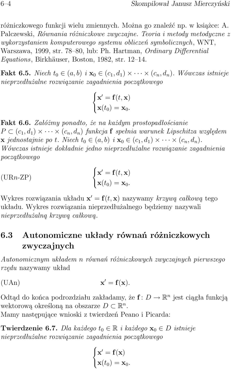 Hartman, Ordinary Differential Equations, Birkhäuser, Boston, 1982, str. 12 14. Fakt6.5.Niecht 0 (a,b)ix 0 (c 1,d 1 ) (c n,d n ).