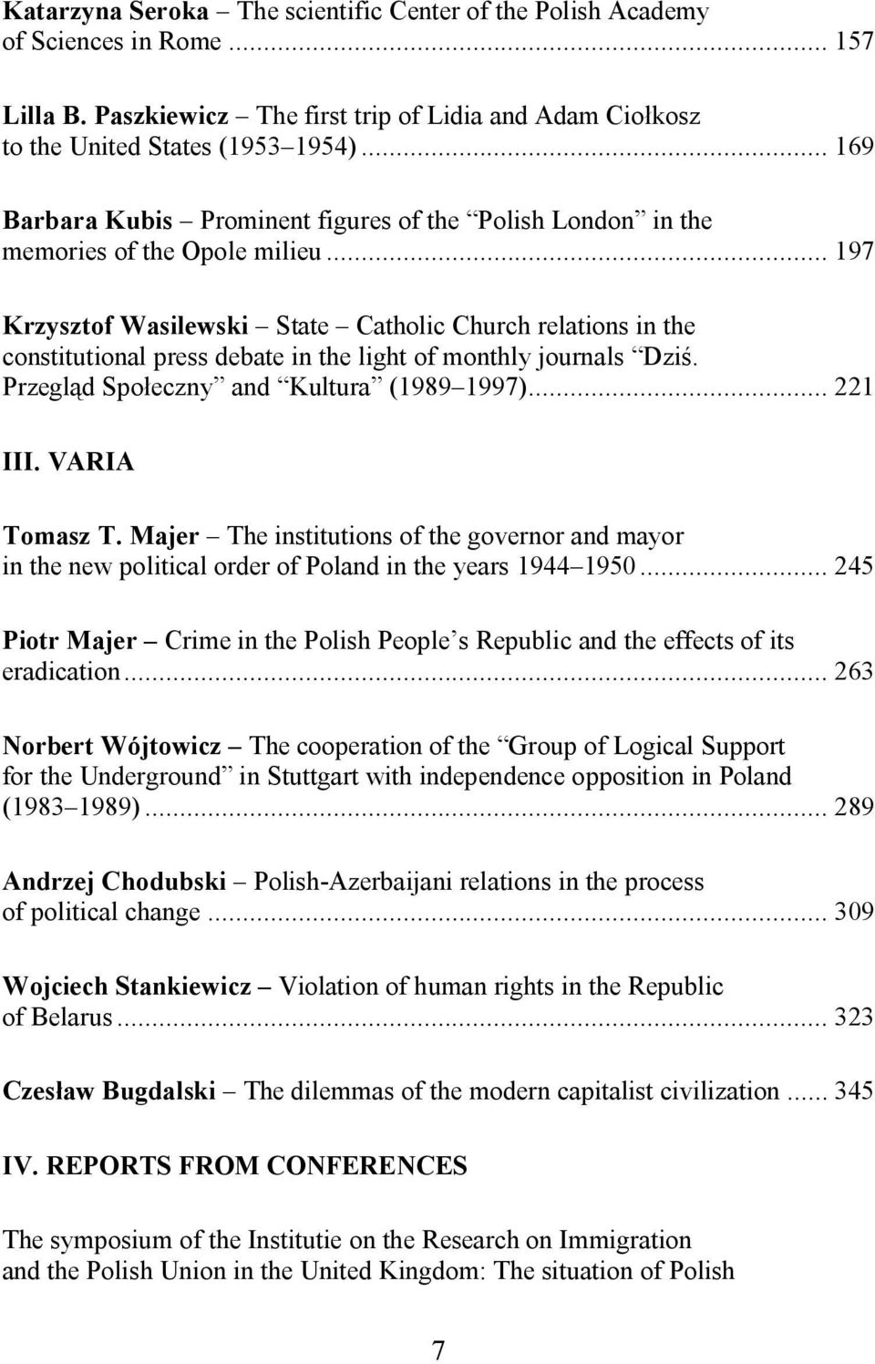 .. 197 Krzysztof Wasilewski State Catholic Church relations in the constitutional press debate in the light of monthly journals Dzi. Przegl d Spo eczny and Kultura (1989 1997)... 221 III.