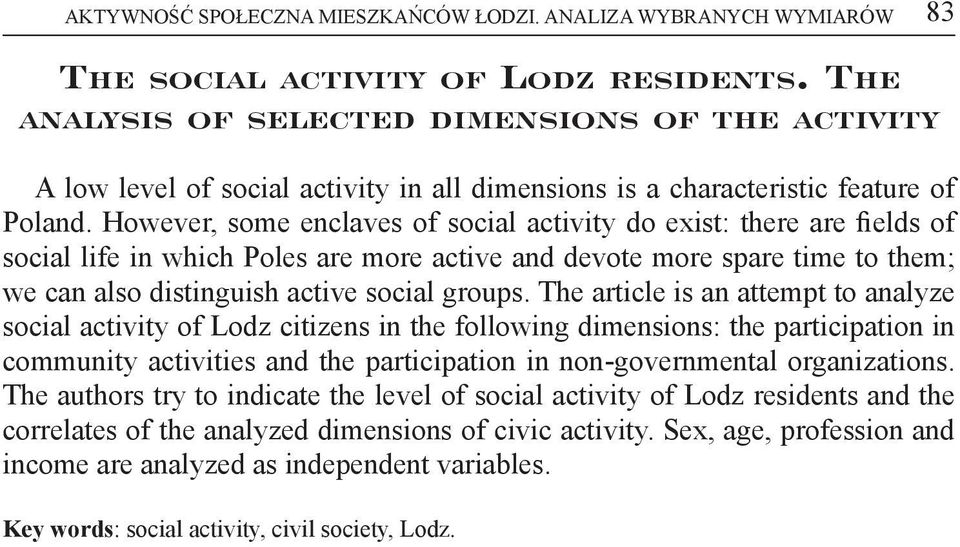 However, some enclaves of social activity do exist: there are fields of social life in which Poles are more active and devote more spare time to them; we can also distinguish active social groups.
