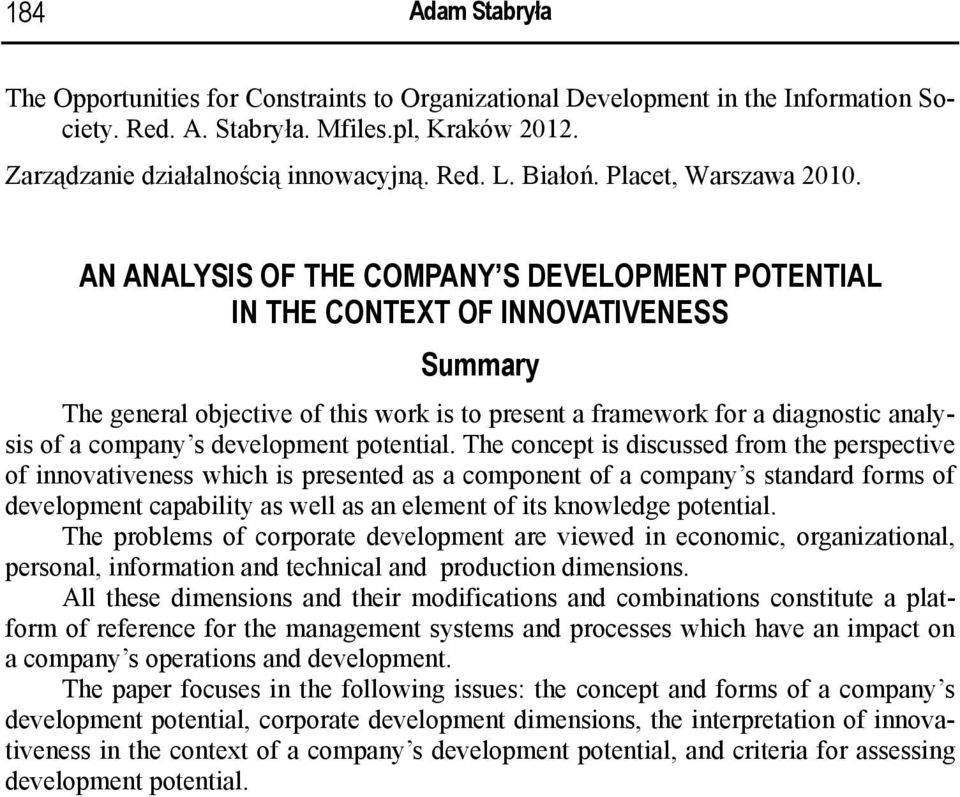 AN ANALYSIS OF THE COMPANY S DEVELOPMENT POTENTIAL IN THE CONTEXT OF INNOVATIVENESS Summary The general objective of this work is to present a framework for a diagnostic analysis of a company s