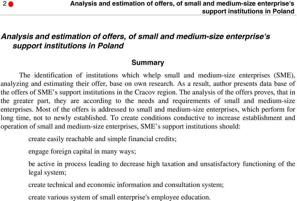 As a result, author presents data base of the offers of SME s support institutions in the Cracov region.