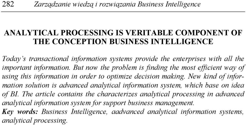 But now the problem is finding the most efficient way of using this information in order to optimize decision making.