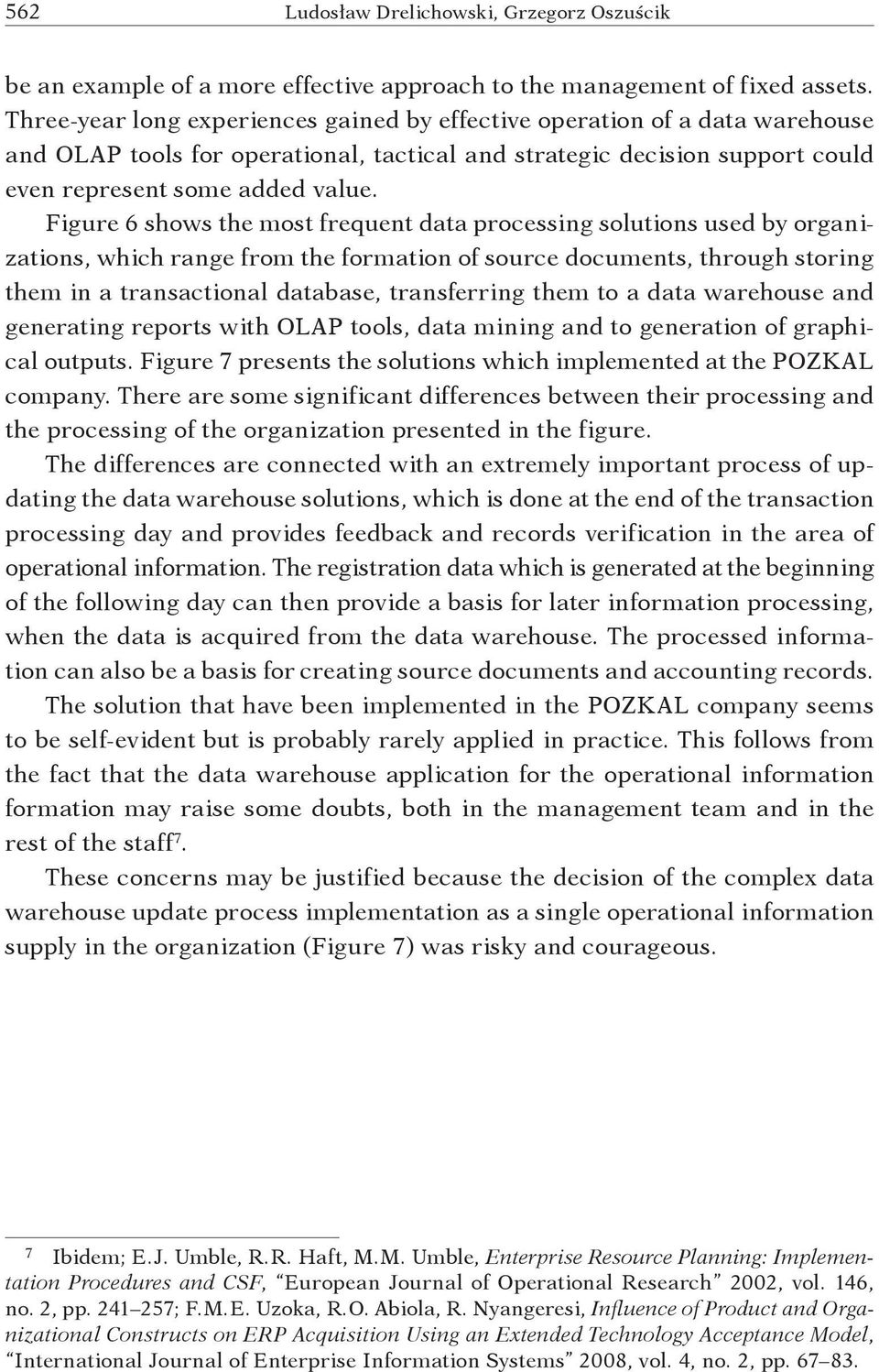 Figure 6 shows the most frequent data processing solutions used by organizations, which range from the formation of source documents, through storing them in a transactional database, transferring