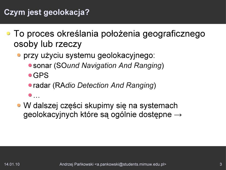 geolokacyjnego: sonar (SOund Navigation And Ranging) GPS radar (RAdio Detection And