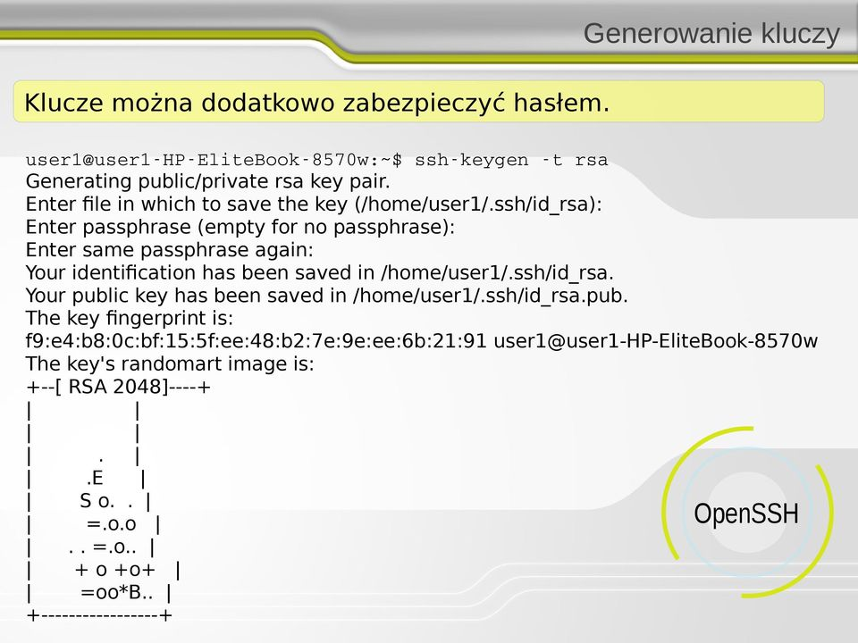 ssh/id_rsa): Enter passphrase (empty for no passphrase): Enter same passphrase again: Your identification has been saved in /home/user1/.ssh/id_rsa. Your public key has been saved in /home/user1/.