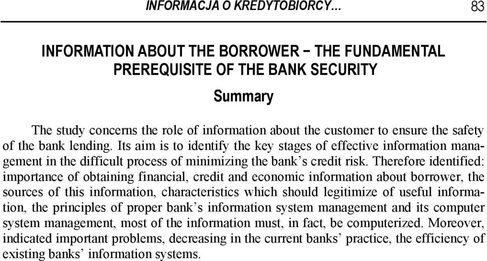 Therefore identified: importance of obtaining financial, credit and economic information about borrower, the sources of this information, characteristics which should legitimize of useful
