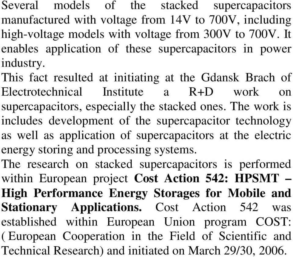 This fact resulted at initiating at the Gdansk Brach of Electrotechnical Institute a R+D work on supercapacitors, especially the stacked ones.