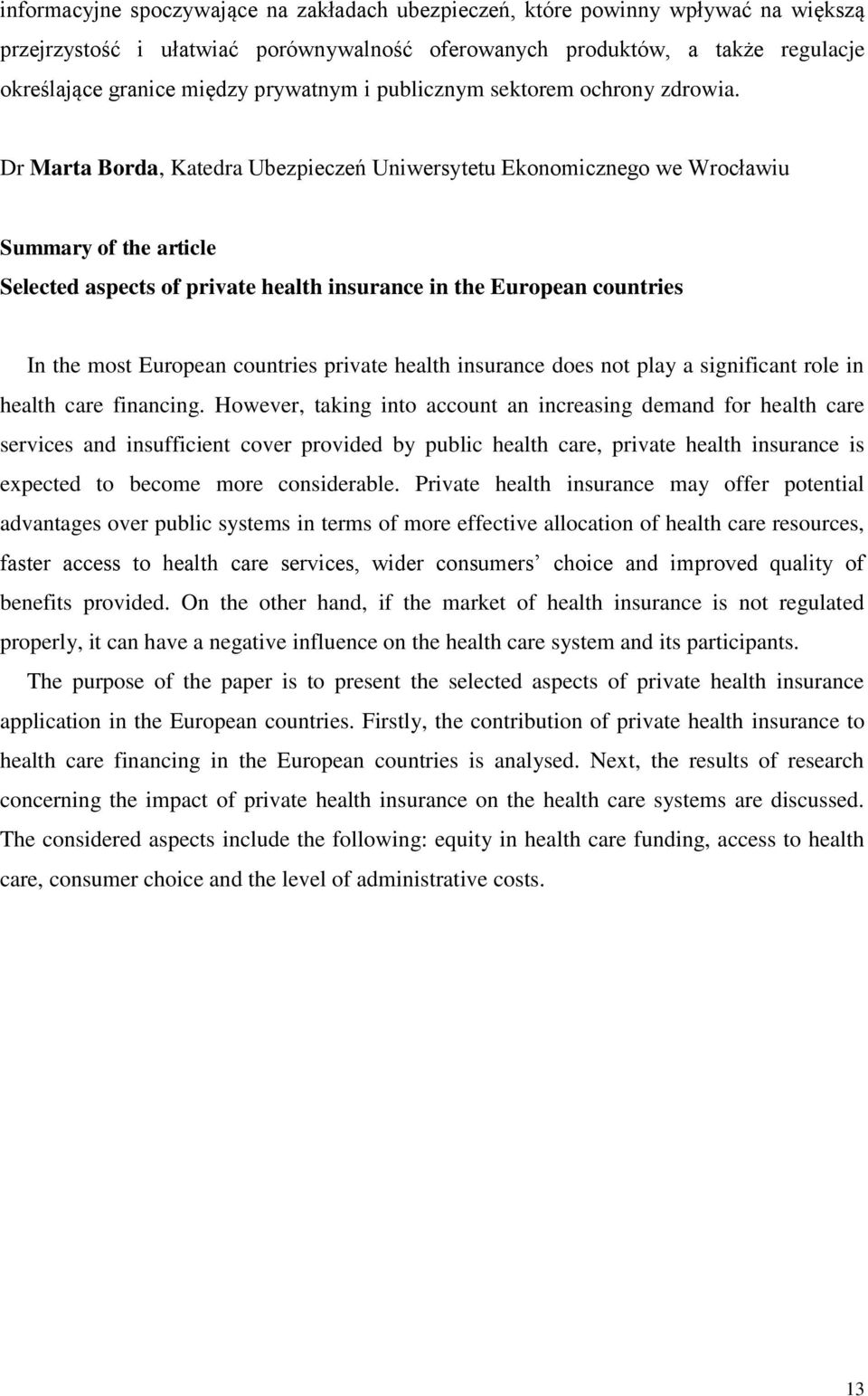 Dr Marta Borda, Katedra Ubezpieczeń Uniwersytetu Ekonomicznego we Wrocławiu Summary of the article Selected aspects of private health insurance in the European countries In the most European