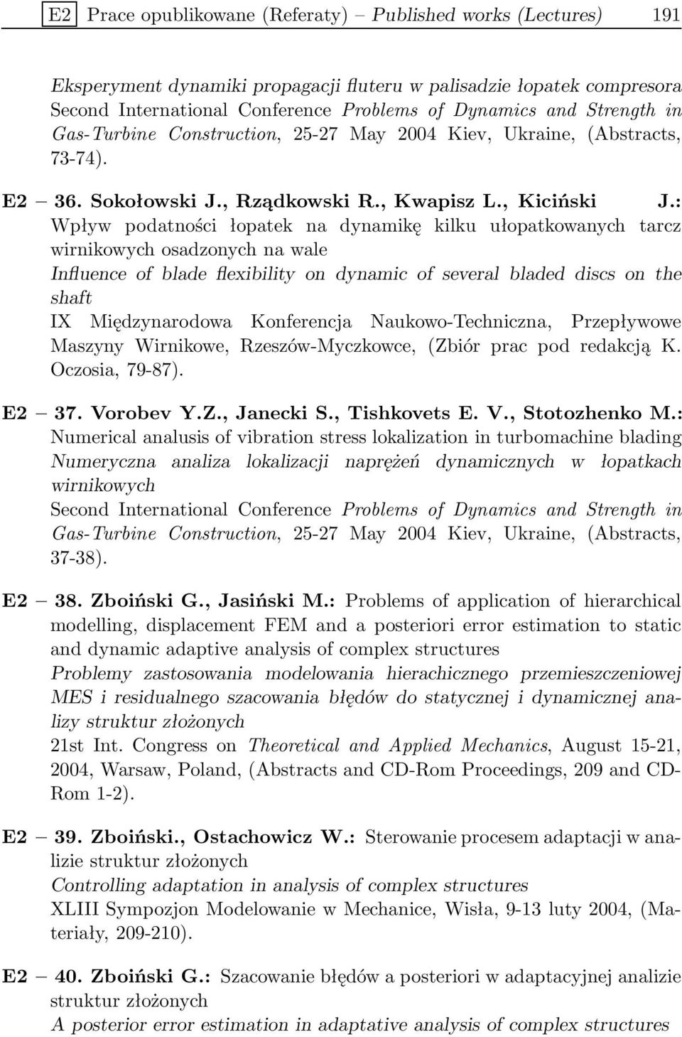 : Wpływ podatności łopatek na dynamikę kilku ułopatkowanych tarcz wirnikowych osadzonych na wale Influence of blade flexibility on dynamic of several bladed discs on the shaft IX Międzynarodowa