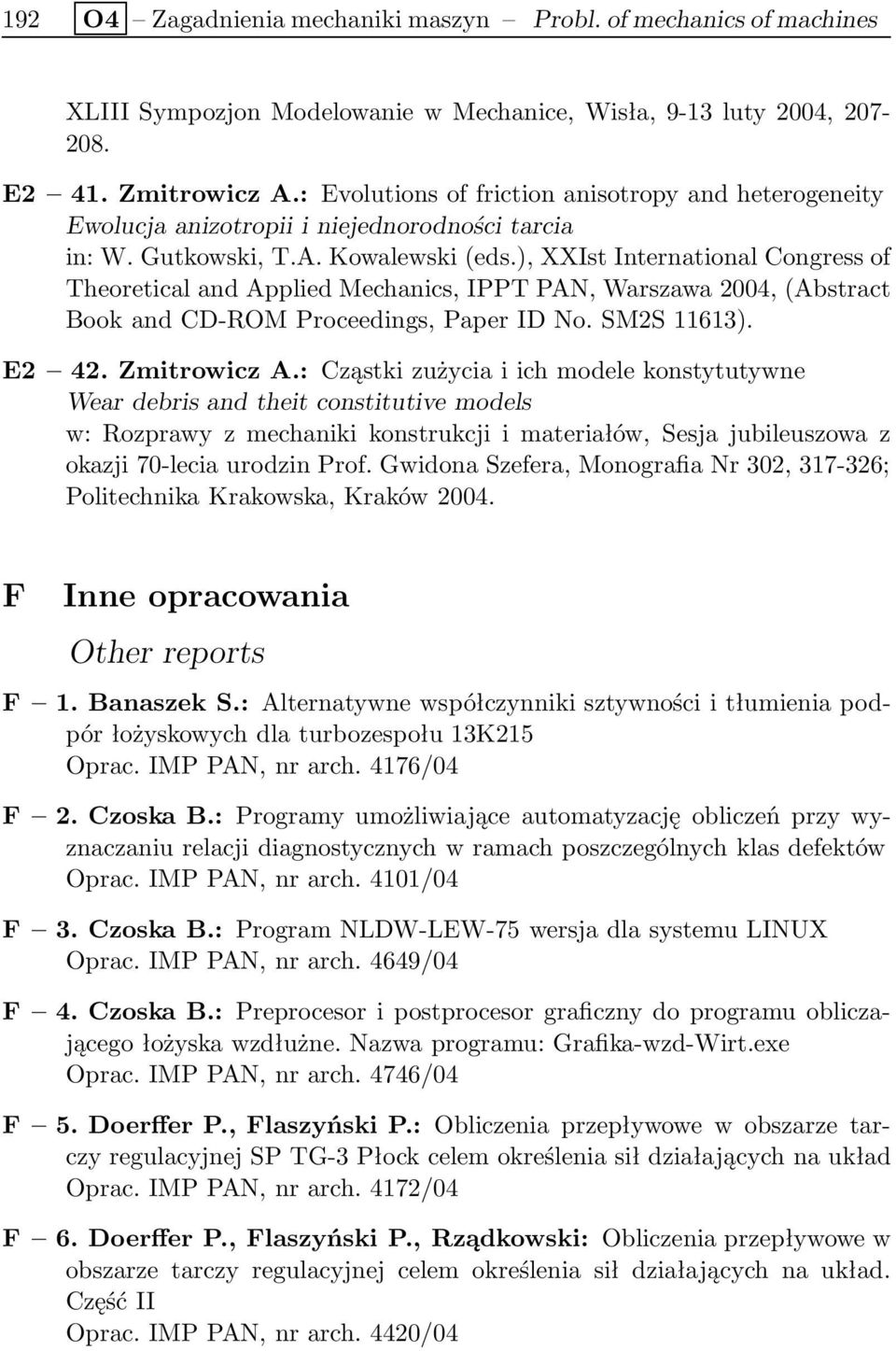 ), XXIst International Congress of Theoretical and Applied Mechanics, IPPT PAN, Warszawa 2004, (Abstract Book and CD-ROM Proceedings, Paper ID No. SM2S 11613). E2 42. Zmitrowicz A.