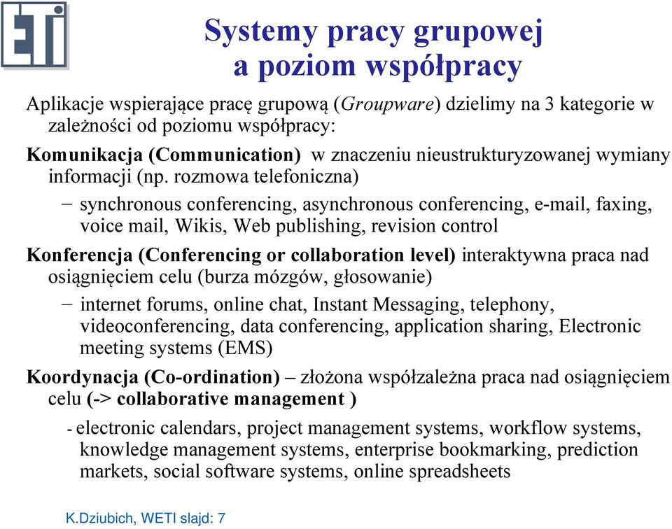rozmowa telefoniczna) synchronous conferencing, asynchronous conferencing, e-mail, faxing, voice mail, Wikis, Web publishing, revision control Konferencja (Conferencing or collaboration level)