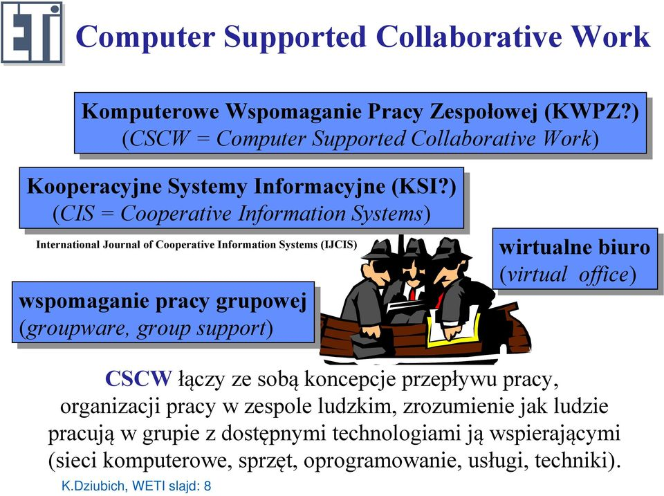 ) (CIS (CIS==Cooperative CooperativeInformation InformationSystems) Systems) International Journal of Cooperative Information Systems (IJCIS) wspomaganie wspomaganiepracy pracygrupowej grupowej