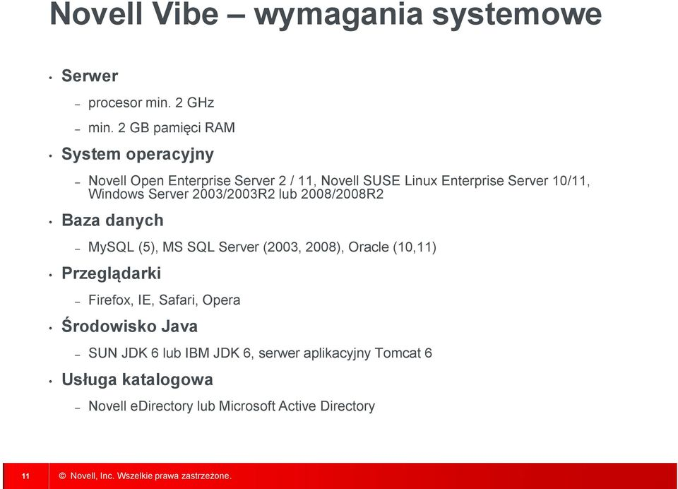 Windows Server 2003/2003R2 lub 2008/2008R2 Baza danych MySQL (5), MS SQL Server (2003, 2008), Oracle (10,11)
