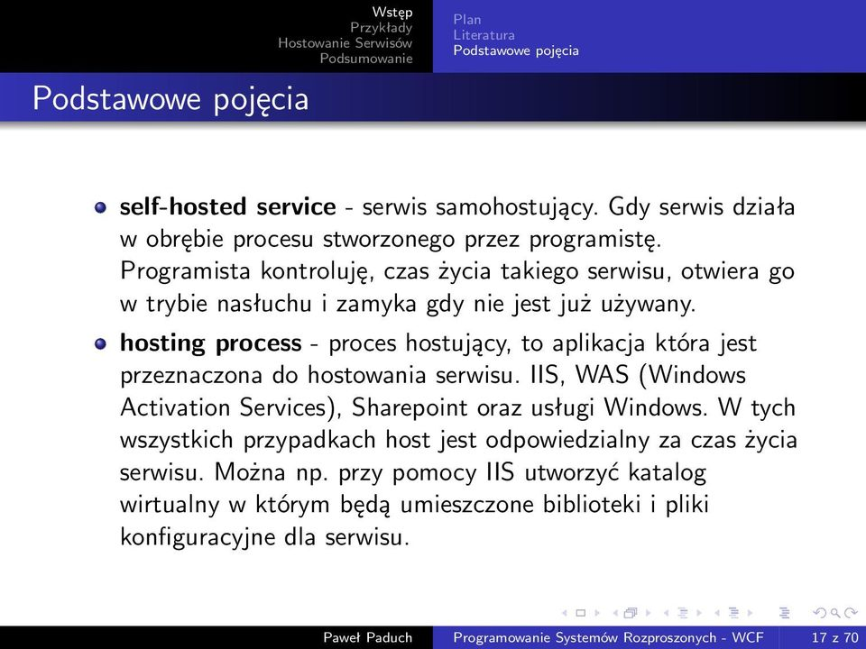 hosting process - proces hostujący, to aplikacja która jest przeznaczona do hostowania serwisu. IIS, WAS (Windows Activation Services), Sharepoint oraz usługi Windows.