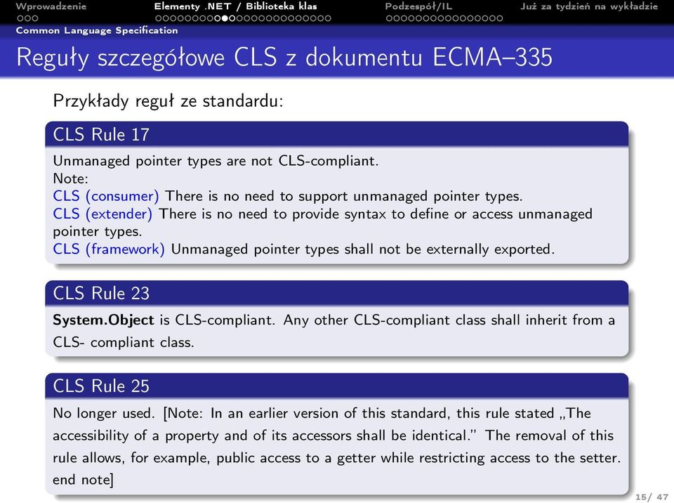 CLS (framework) Unmanaged pointer types shall not be externally exported. CLS Rule 23 System.Object is CLS-compliant. Any other CLS-compliant class shall inherit from a CLS- compliant class.