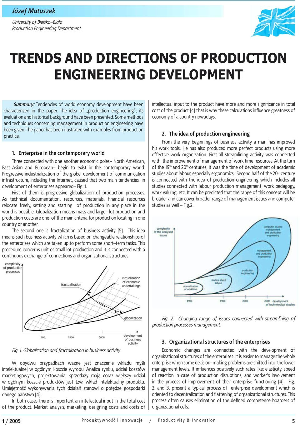 Some methods and techniques concerning management in production engineering have been given. The paper has been illustrated with examples from production practice. 1.