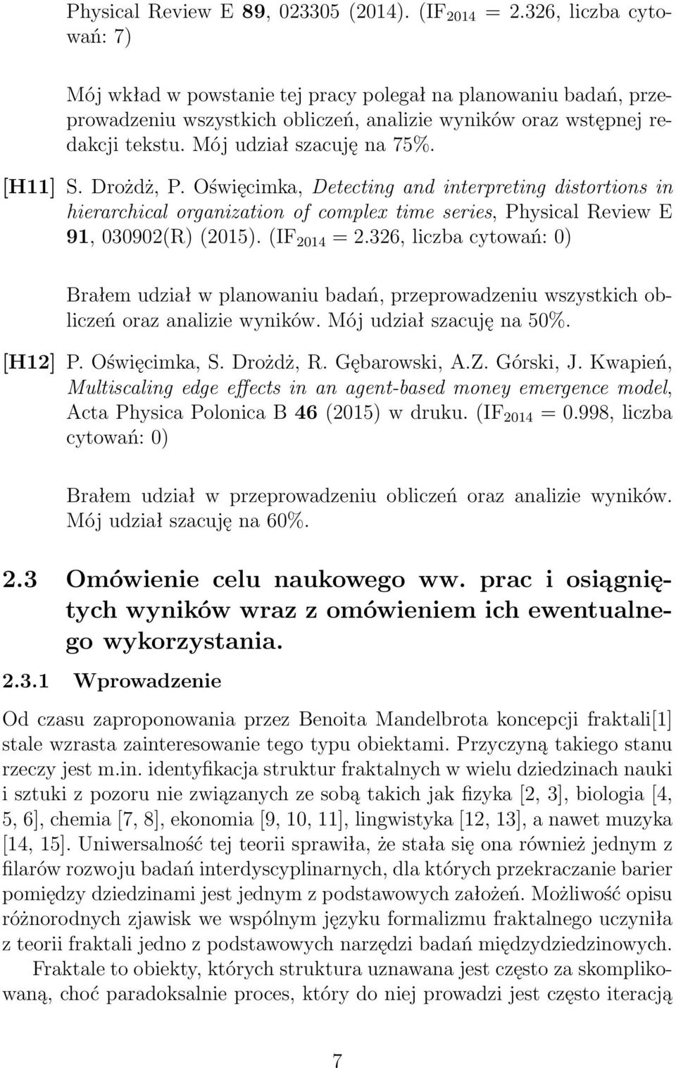 [H11] S. Drożdż, P. Oświęcimka, Detecting and interpreting distortions in hierarchical organization of complex time series, Physical Review E 91, 030902(R) (2015). (IF 2014 = 2.