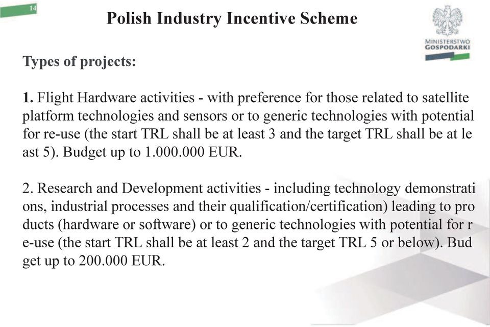 (the start TRL shall be at least 3 and the target TRL shall be at le ast 5). Budget up to 1.000.000 EUR. 2.