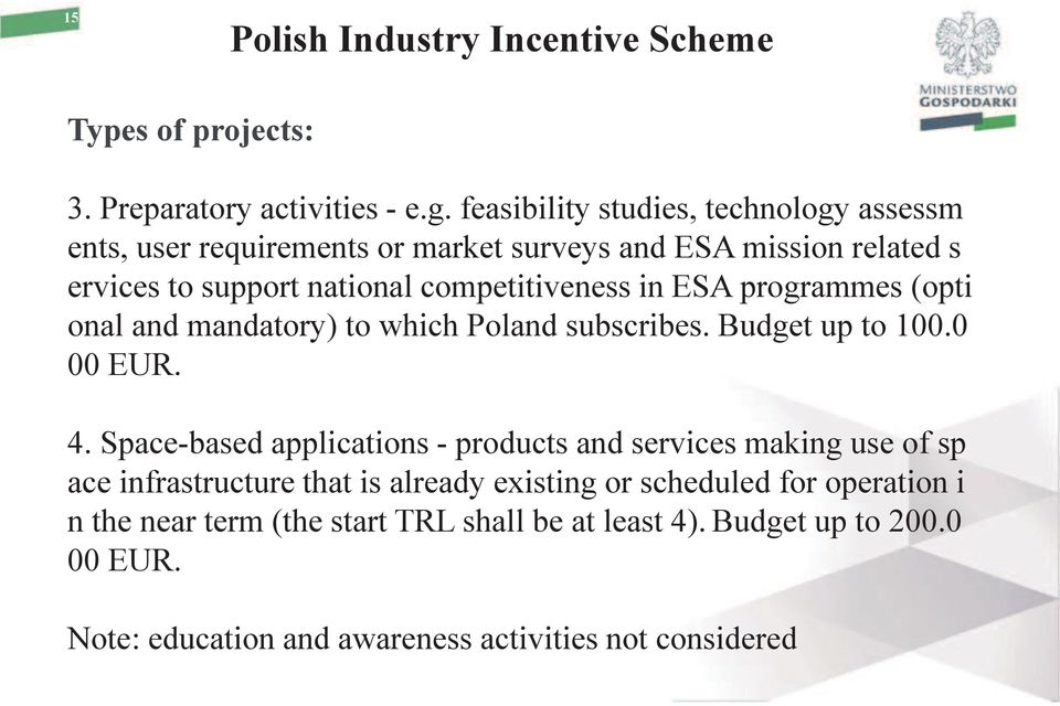 in ESA programmes (opti onal and mandatory) to which Poland subscribes. Budget up to 100.0 00 EUR. 4.