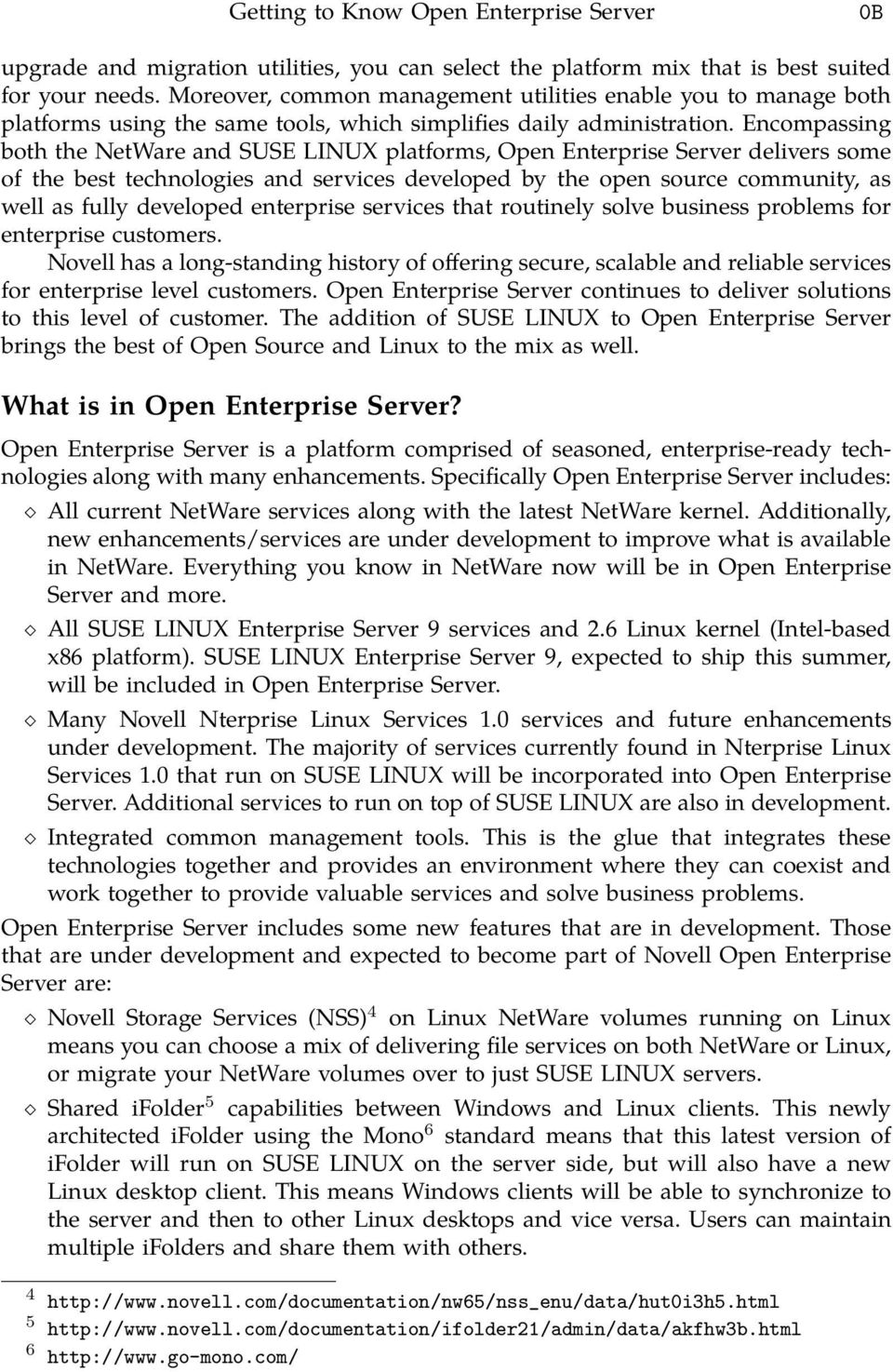Encompassing both the NetWare and SUSE LINUX platforms, Open Enterprise Server delivers some of the best technologies and services developed by the open source community, as well as fully developed