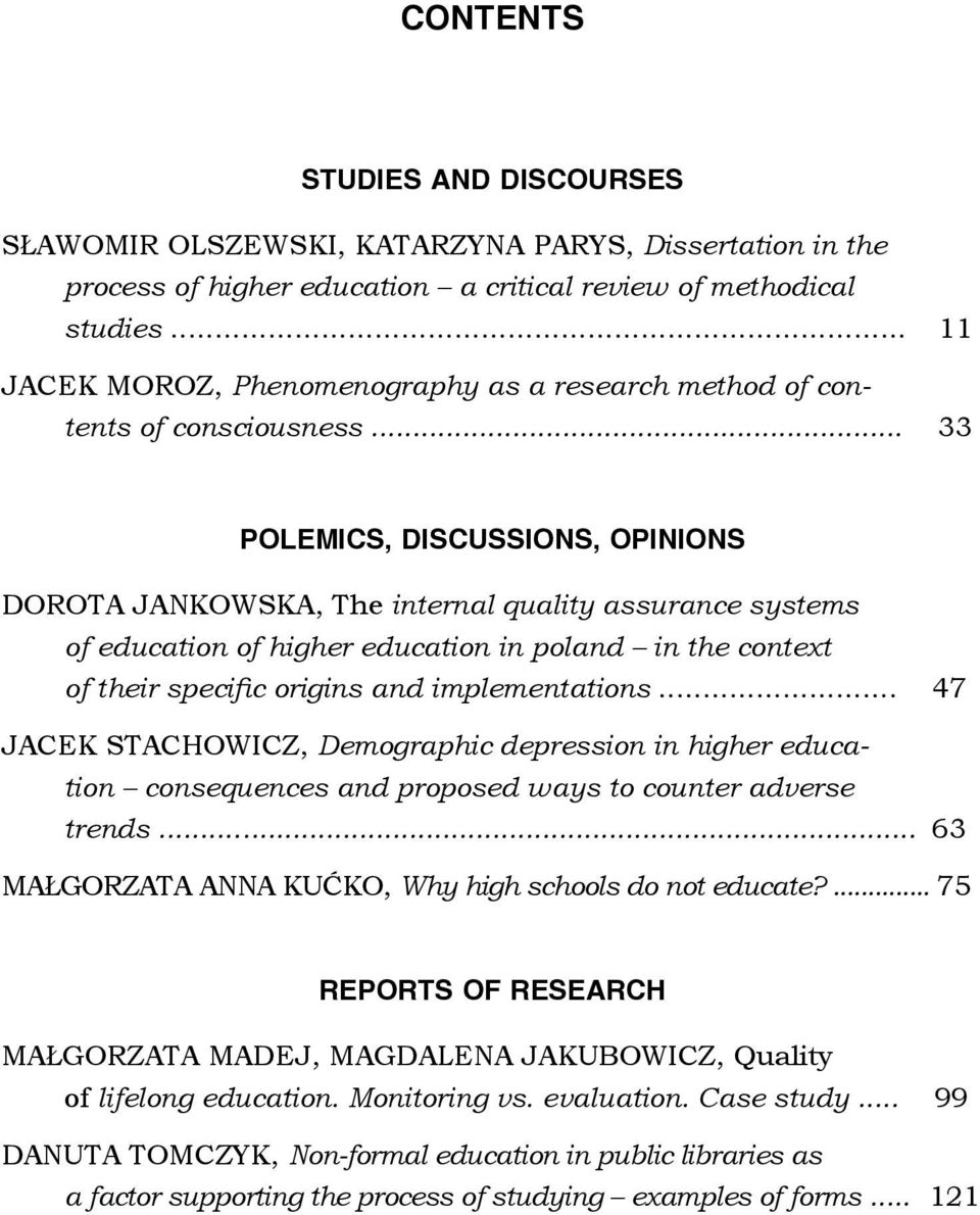 .. 33 POLEMICS, DISCUSSIONS, OPINIONS DOROTA JANKOWSKA, The internal quality assurance systems of education of higher education in poland in the context of their specific origins and implementations.