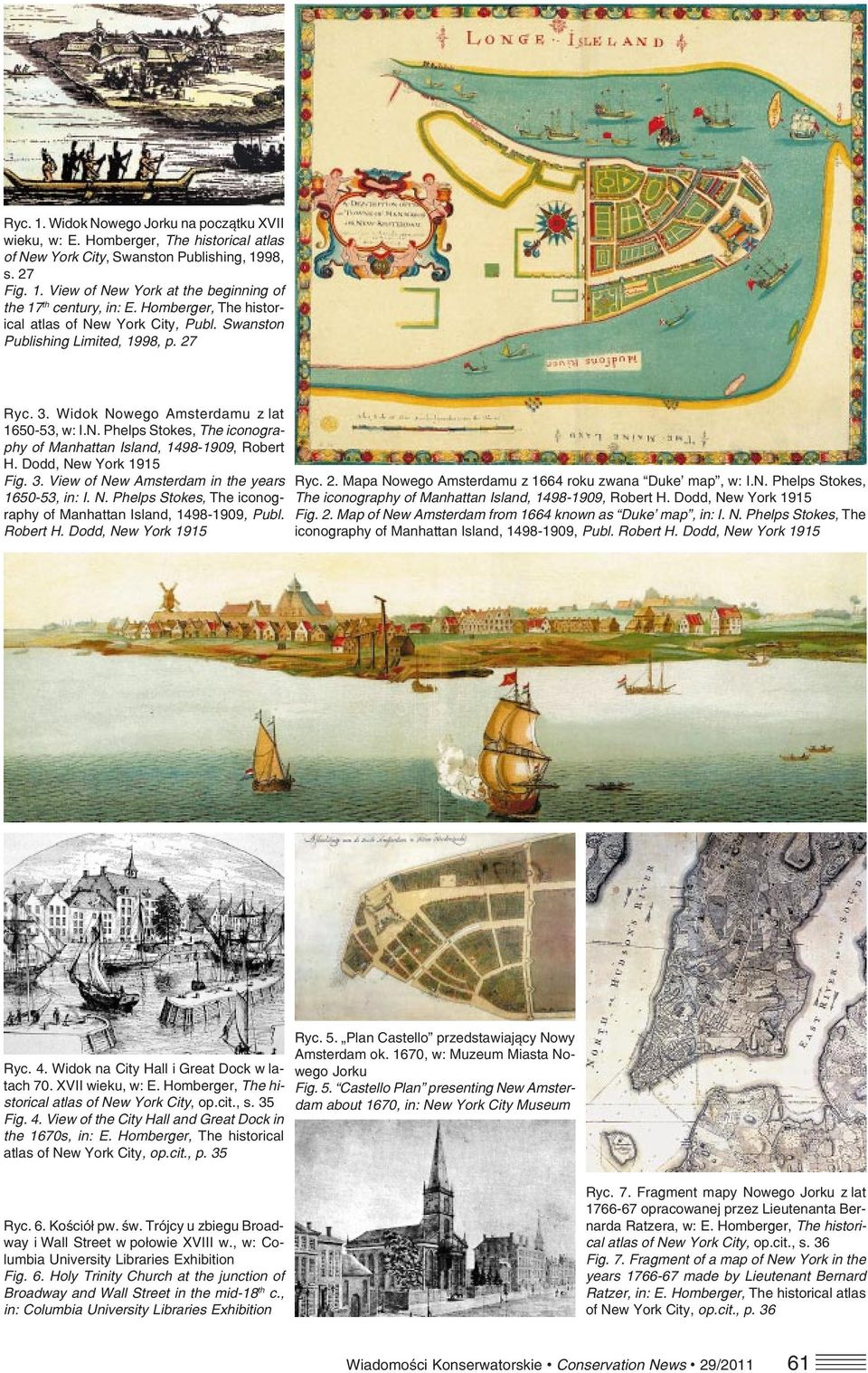 Dodd, New York 1915 Fig. 3. View of New Amsterdam in the years 1650 53, in: I. N. Phelps Stokes, The iconog raphy of Manhattan Island, 1498 1909, Publ. Robert H. Dodd, New York 1915 Ryc. 2.