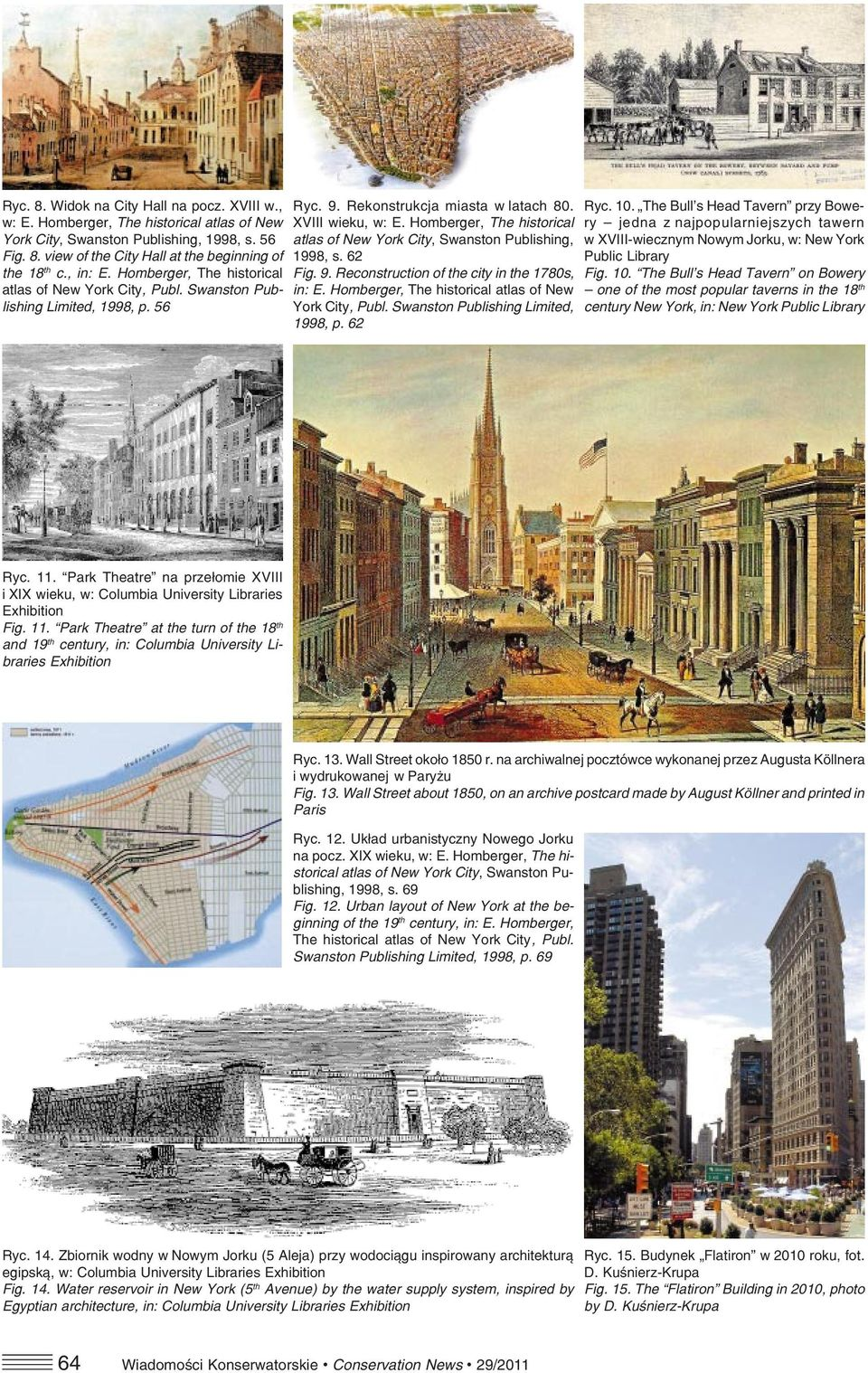Homberger, The historical atlas of New York City, Swanston Publishing, 1998, s. 62 Fig. 9. Reconstruction of the city in the 1780s, in: E. Homberger, The historical atlas of New York City, Publ.