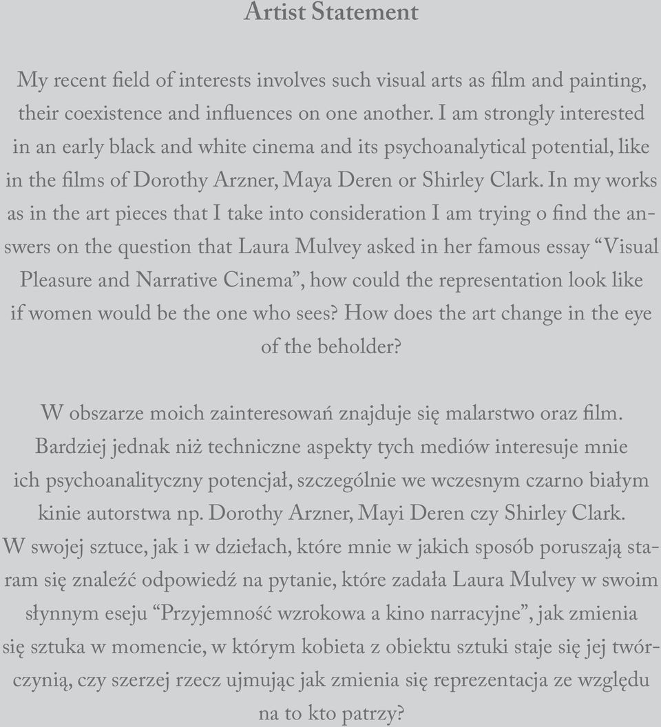 In my works as in the art pieces that I take into consideration I am trying o find the answers on the question that Laura Mulvey asked in her famous essay Visual Pleasure and Narrative Cinema, how
